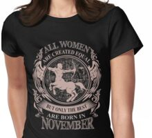All women are created equal but only the best are born in November Sagittarius Womens Fitted T-Shirt