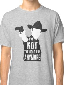 I'm Not The Good Guy Anymore Classic T-Shirt
