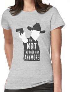 I'm Not The Good Guy Anymore Womens Fitted T-Shirt