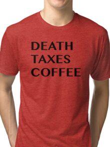 Death Taxes Coffee Tri-blend T-Shirt
