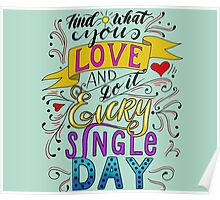Find what you love and do it every single day - Lettering Design Poster
