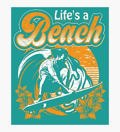 Life's A Beach Surf It Photographic Print