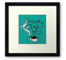 What would Iroh do? Framed Print