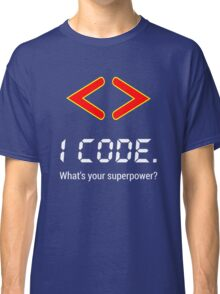 I code. What's your superpower? Funny Computer Programmer Design Classic T-Shirt