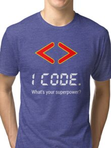 I code. What's your superpower? Funny Computer Programmer Design Tri-blend T-Shirt