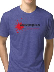 My Favorite Murder Murderino - Stay Sexy. Don't Get Murdered (white). Tri-blend T-Shirt