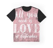 All you need is love & cupcakes Graphic T-Shirt