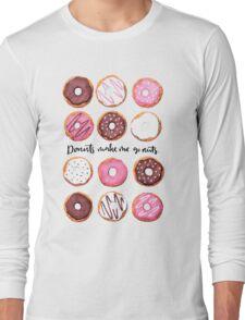 Donuts make me go nuts. Long Sleeve T-Shirt