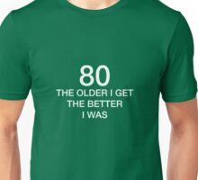 80 Older I Get The Better I Was 80th Birthday Funny T-Shirt Unisex T-Shirt
