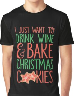 I Just Want To Drink Wine & Bake Christmas Cookies Graphic T-Shirt