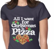 All I want for Christmas is Pizza Womens Fitted T-Shirt