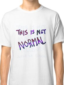 This is Not Normal Classic T-Shirt