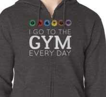 I go to the gym everyday Zipped Hoodie