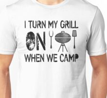 I Turn My Grill On When We Camp Unisex T-Shirt