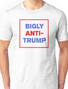Bigly Anti-Trump Unisex T-Shirt