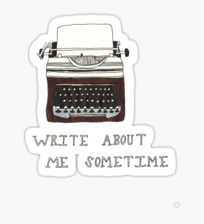 Write About Me Sometime Sticker