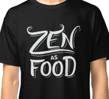 Zen as Food - Funny Saying Quote  Classic T-Shirt