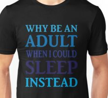 Why Be An Adult When I Could Sleep Instead Unisex T-Shirt