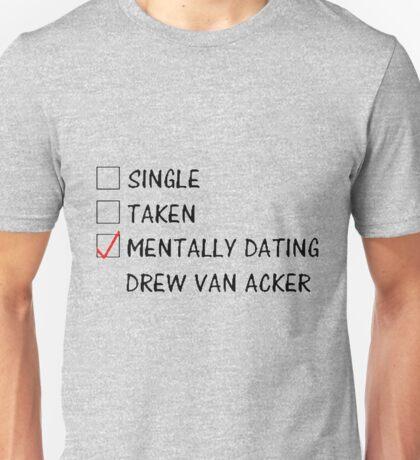 mentally dating drew van acker Unisex T-Shirt