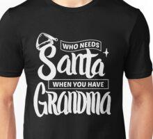 Who Needs Santa When You Have Grandma - Funny Christmas  Unisex T-Shirt