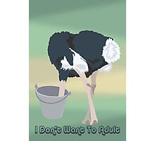 Funny Ostrich I Don't Want To Adult Photographic Print