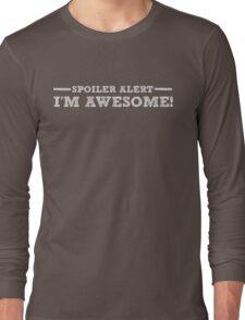 Spoiler Alert I'm Awesome - Funny Humor Saying  Long Sleeve T-Shirt