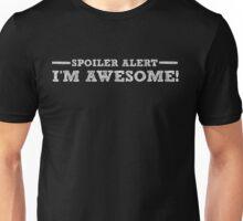 Spoiler Alert I'm Awesome - Funny Humor Saying  Unisex T-Shirt