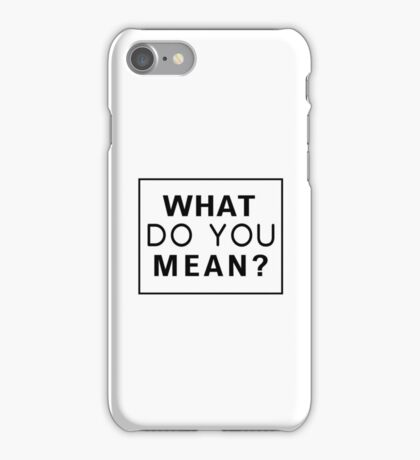 WHAT DO YOU MEAN iPhone Case/Skin