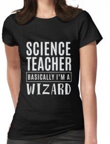 Science Teacher Basically A Wizard - Funny School Teacher  Womens Fitted T-Shirt