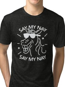 Say My Nay Say My Nay - Horse - Funny  Tri-blend T-Shirt