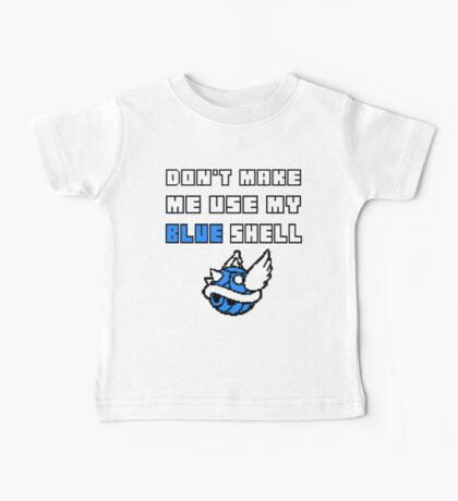 Don't Make Me Use My Blue Shell Baby Tee