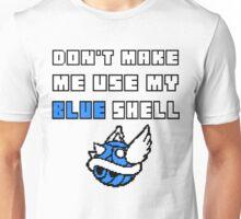 Don't Make Me Use My Blue Shell Unisex T-Shirt