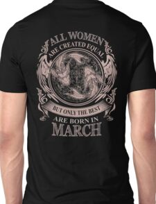 All Women are created equal but only the best are born in March Unisex T-Shirt