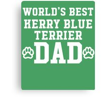 World's Best Kerry Blue Terrier Dad Canvas Print
