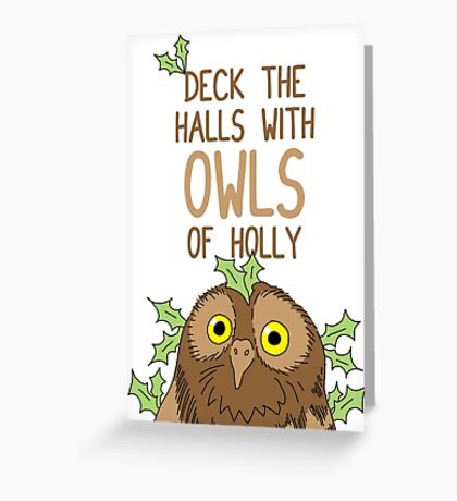 Deck the halls with OWLS of holly. Greeting Card