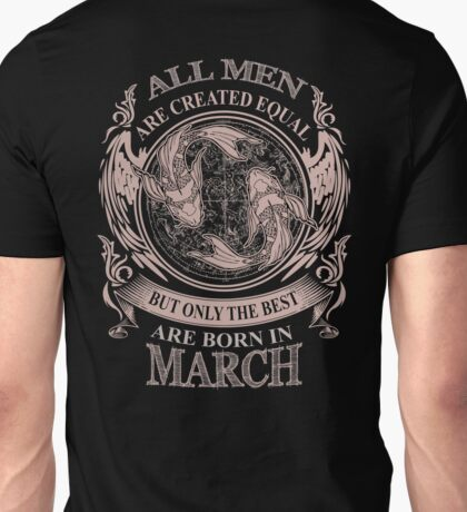 All men are created equal but only the best are born in March Unisex T-Shirt