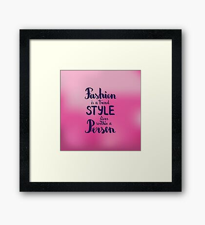 Fashion is a trend style lives within a person. Text on  pink background Framed Print