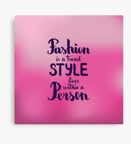 Fashion is a trend style lives within a person. Text on  pink background Canvas Print