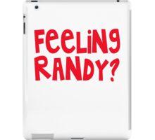 FEELING RANDY? Sexy Phrase, Sex, Love Couples Fun iPad Case/Skin
