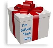 I'm Gifted That Way Canvas Print