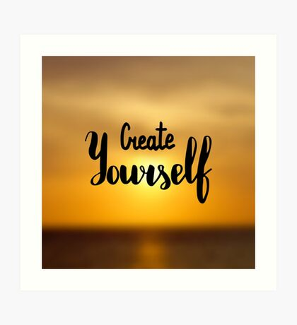 Create yourself.  Text on sunrise photo blur background. Art Print