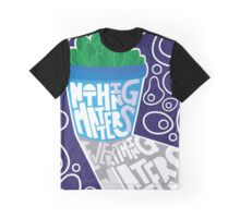 Nothing Matters  Graphic T-Shirt