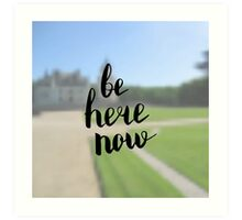 Be here now.  Text on landscape photo blur background. Art Print