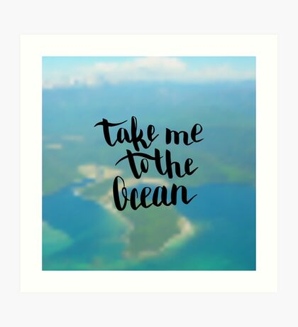 Take me to the ocean. Text on landscape photo blur background. Art Print
