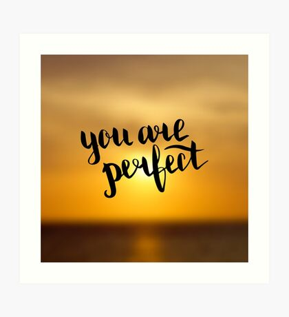 You are perfect.   Text on sunrise photo blur background Art Print