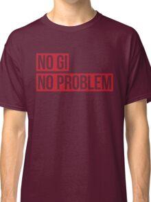 No Gi, No Problem Classic T-Shirt