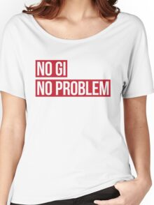 No Gi, No Problem Women's Relaxed Fit T-Shirt