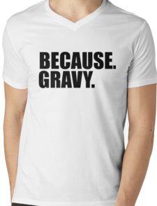 Because. Gravy. Mens V-Neck T-Shirt