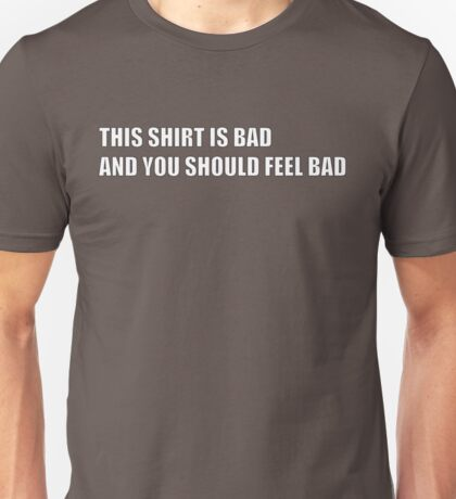 This shirt is bad Unisex T-Shirt
