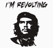 Che Guevara I'm Revolting by AndrewsGamarra